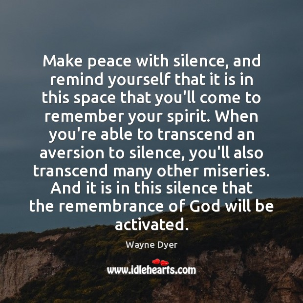 Image, Make peace with silence, and remind yourself that it is in this