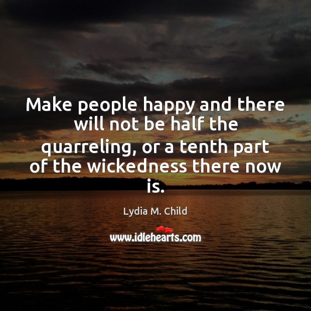 Make people happy and there will not be half the quarreling, or Image