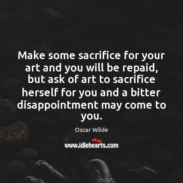 Image, Make some sacrifice for your art and you will be repaid, but