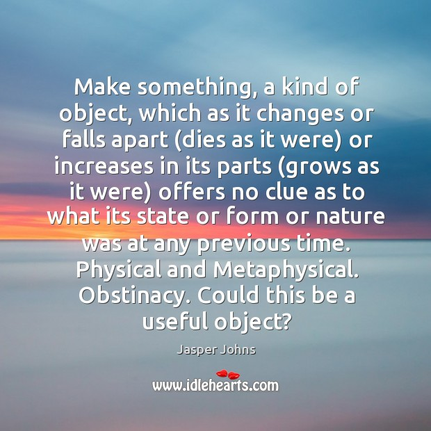 Make something, a kind of object, which as it changes or falls Image