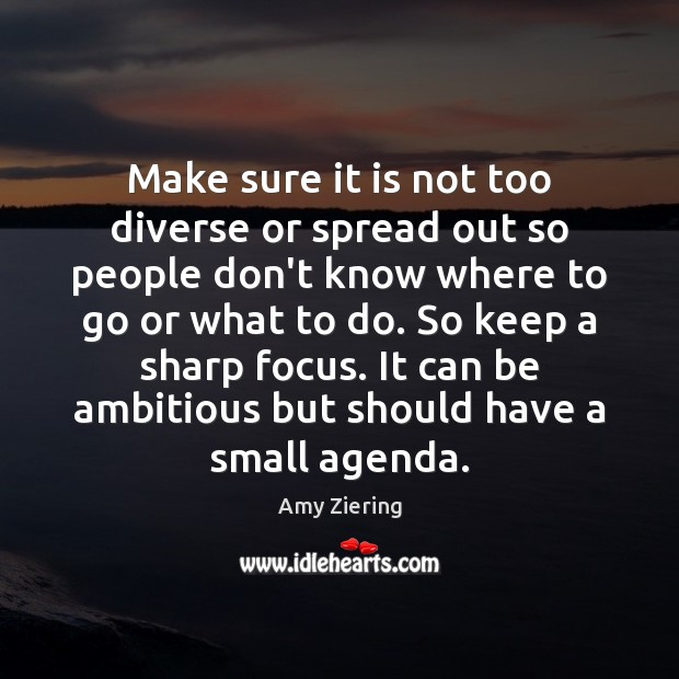 Make sure it is not too diverse or spread out so people Image