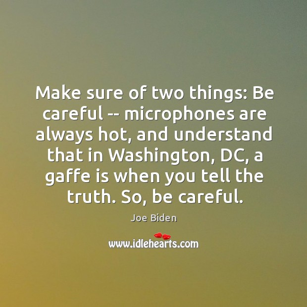 Make sure of two things: Be careful — microphones are always hot, Image