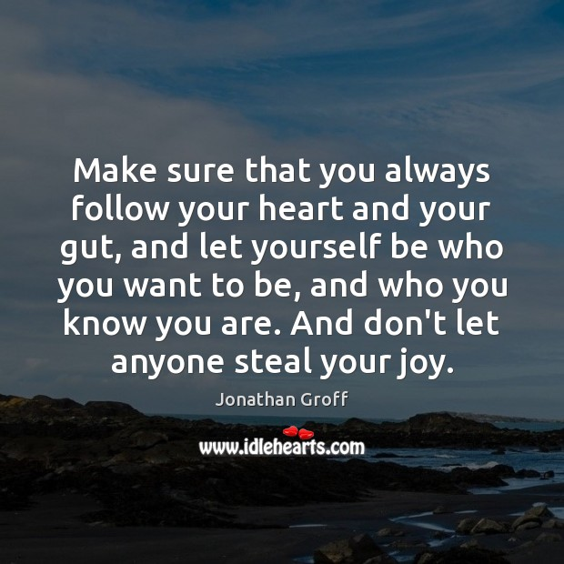 Image, Make sure that you always follow your heart and your gut, and