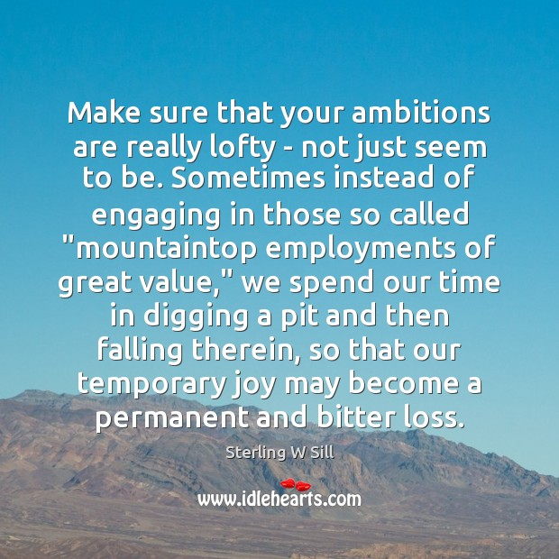 Make sure that your ambitions are really lofty – not just seem Sterling W Sill Picture Quote