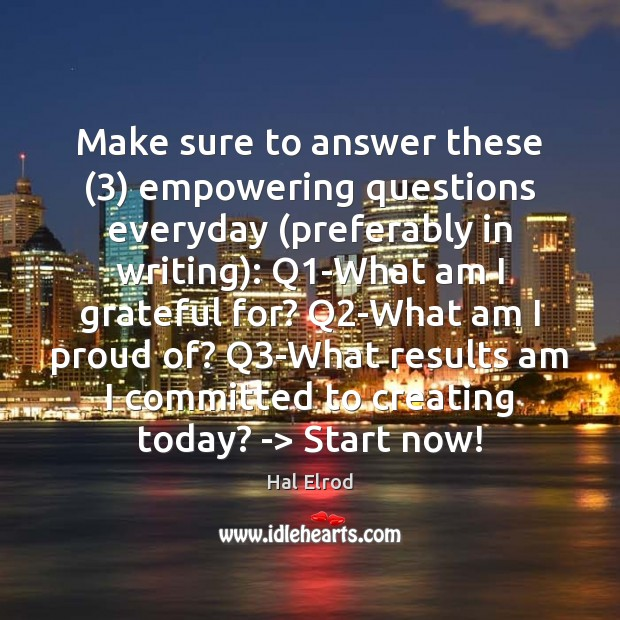 Make sure to answer these (3) empowering questions everyday (preferably in writing): Q1 Hal Elrod Picture Quote