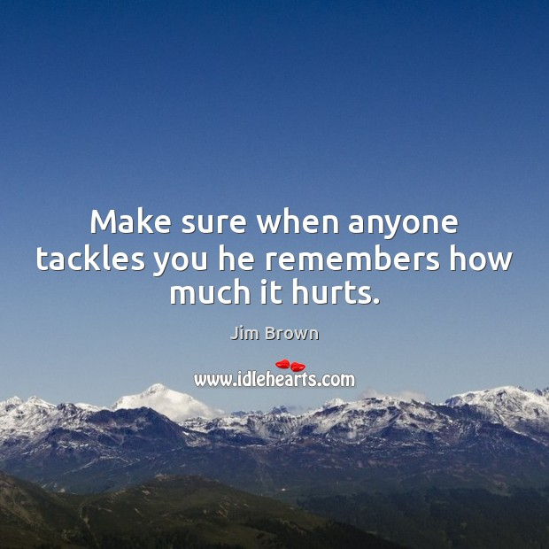 Make sure when anyone tackles you he remembers how much it hurts. Image