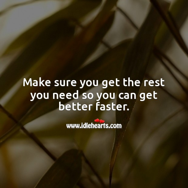 Make sure you get the rest you need so you can get better faster. Get Well Soon Messages Image