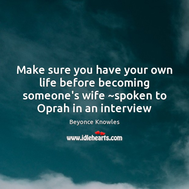 Image, Make sure you have your own life before becoming someone's wife ~spoken