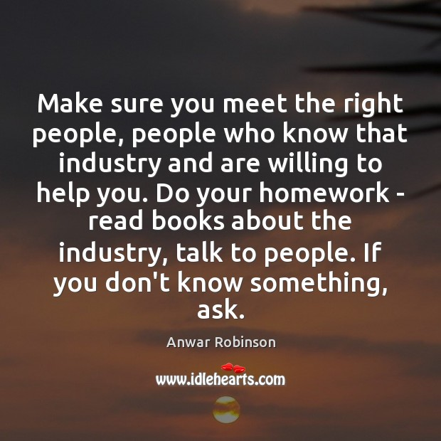Image, Make sure you meet the right people, people who know that industry