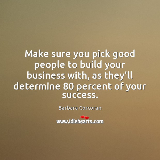 Image, Make sure you pick good people to build your business with, as