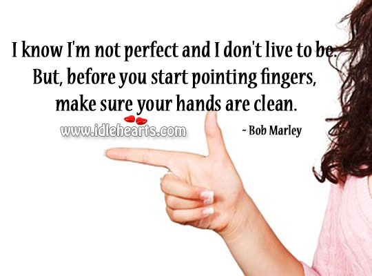 Before You Start Pointing Fingers, Make Sure Your Hands Are Clean
