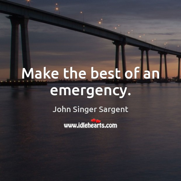 Make the best of an emergency. Image