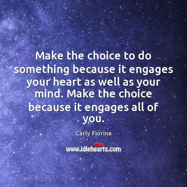 Make the choice to do something because it engages your heart as Image