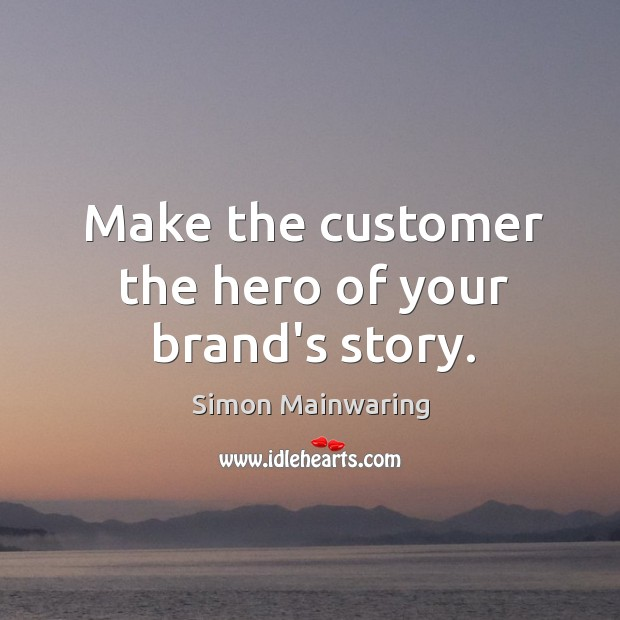 Image, Make the customer the hero of your brand's story.
