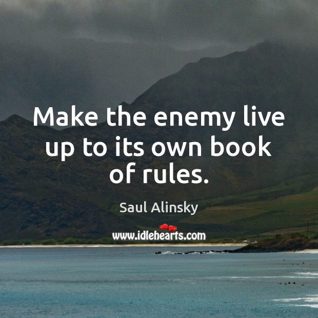 Make the enemy live up to its own book of rules. Image