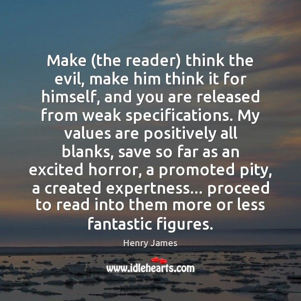 Make (the reader) think the evil, make him think it for himself, Henry James Picture Quote