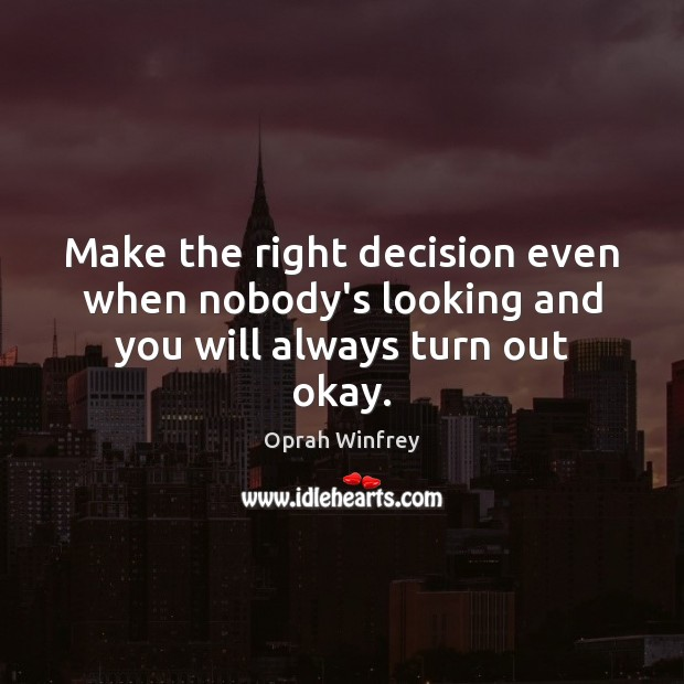 Image, Make the right decision even when nobody's looking and you will always turn out okay.