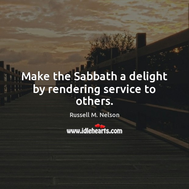 Make the Sabbath a delight by rendering service to others. Image