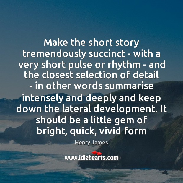 Make the short story tremendously succinct – with a very short pulse Henry James Picture Quote