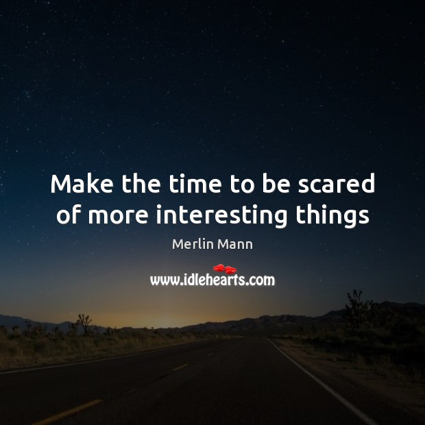 Make the time to be scared of more interesting things Image