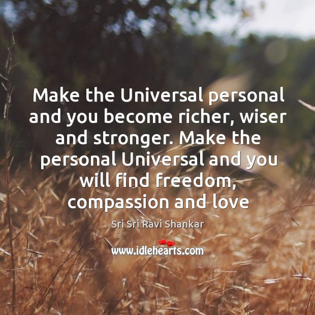 Make the Universal personal and you become richer, wiser and stronger. Make Image