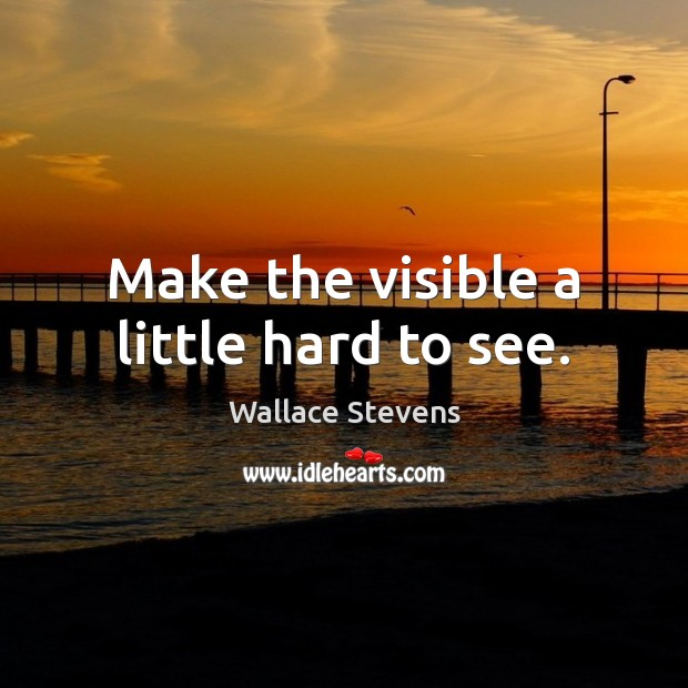 Make the visible a little hard to see. Image