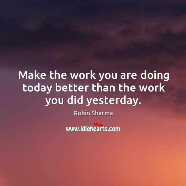 Image, Make the work you are doing today better than the work you did yesterday.