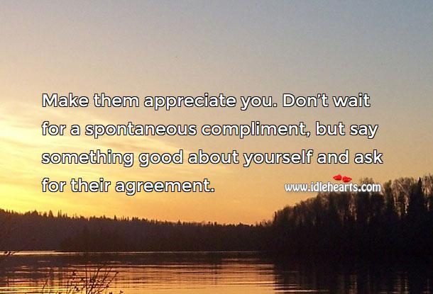 Make them appreciate you. Appreciate Quotes Image