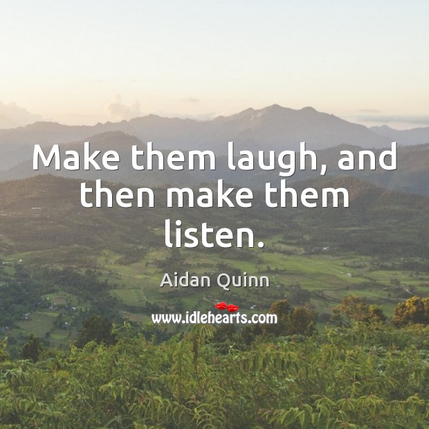 Image, Make them laugh, and then make them listen.