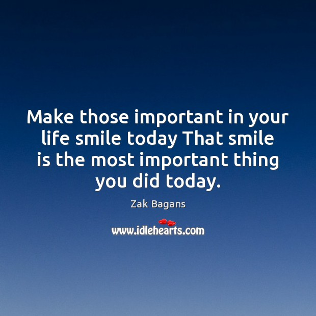 Make those important in your life smile today That smile is the Smile Quotes Image