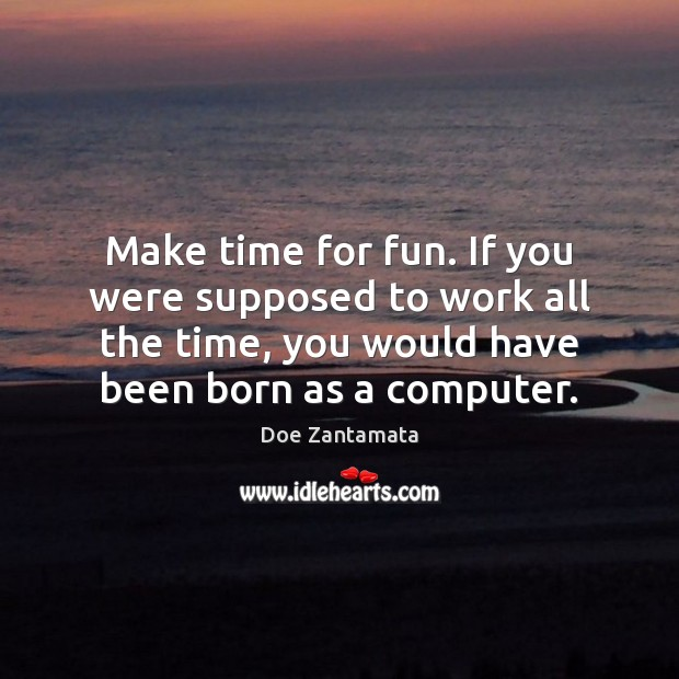 Image, Make time for fun.