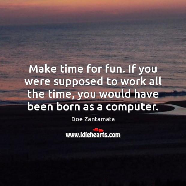 Image, Make time for fun.