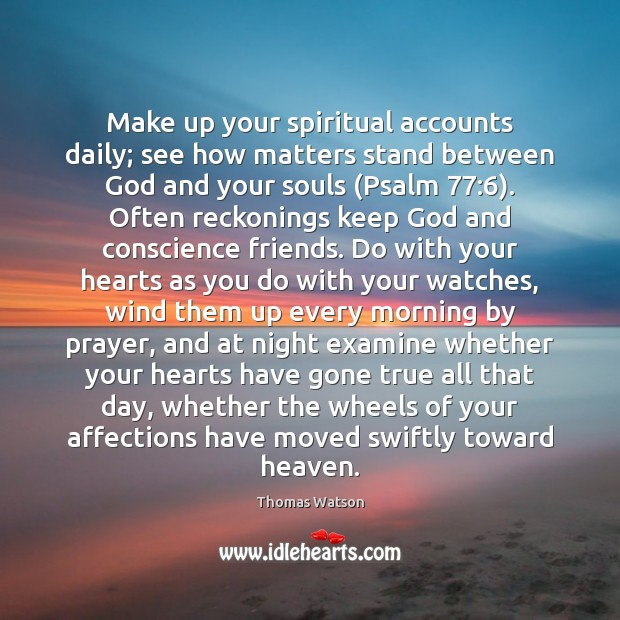 Make up your spiritual accounts daily; see how matters stand between God Thomas Watson Picture Quote