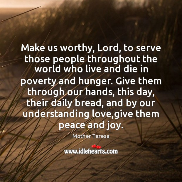 Make us worthy, Lord, to serve those people throughout the world who Image