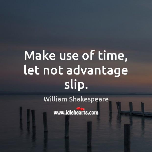 Make use of time, let not advantage slip. Image