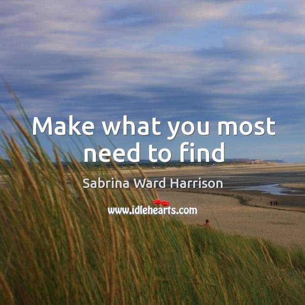 Make what you most need to find Image
