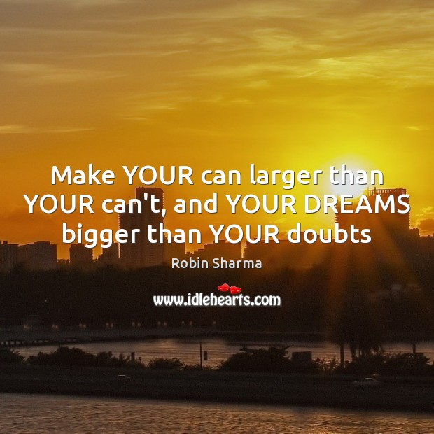 Image, Make YOUR can larger than YOUR can't, and YOUR DREAMS bigger than YOUR doubts