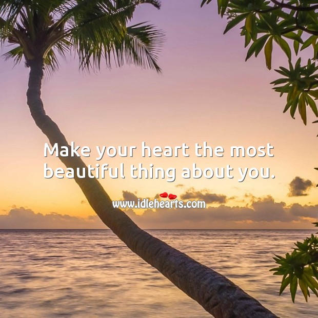 Make your heart the most beautiful thing about you. Beautiful Love Quotes Image