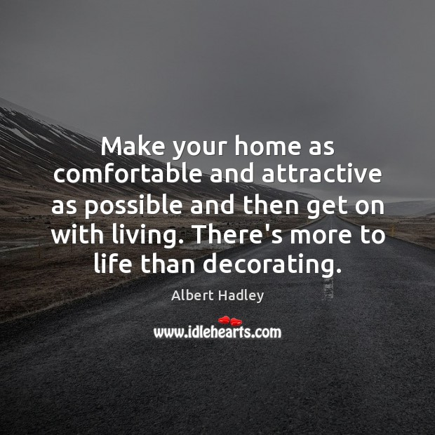 Image, Make your home as comfortable and attractive as possible and then get