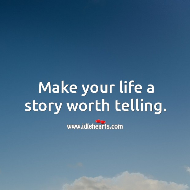 Make your life a story worth telling. Image