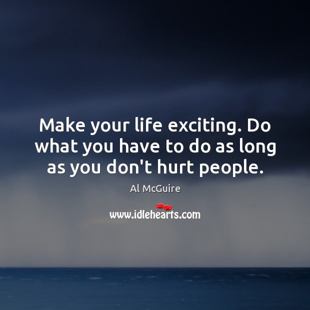 Image, Make your life exciting. Do what you have to do as long as you don't hurt people.