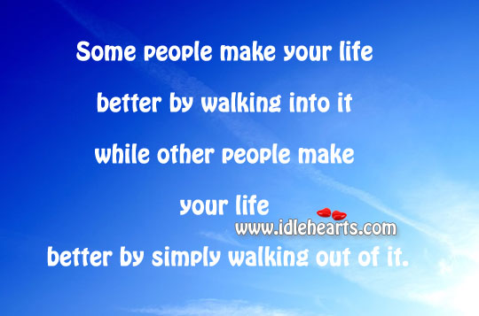 Some people make your life better by walking into it Image