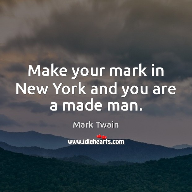 Make your mark in New York and you are a made man. Image