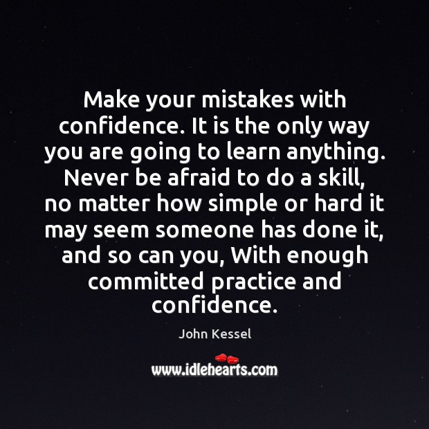 Make your mistakes with confidence. It is the only way you are Never Be Afraid Quotes Image