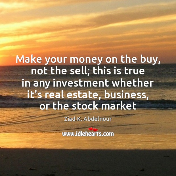 Make your money on the buy, not the sell; this is true Image