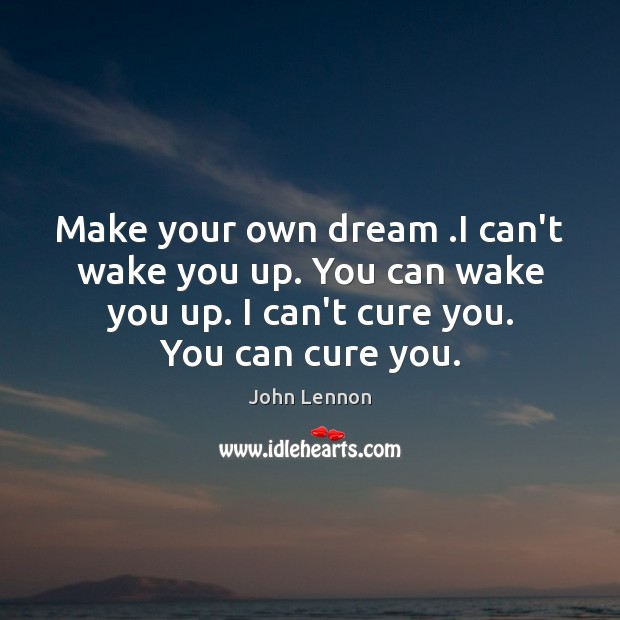 Make your own dream .I can't wake you up. You can wake Image
