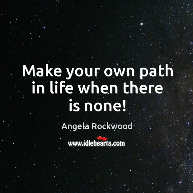 Image, Make your own path in life when there is none!