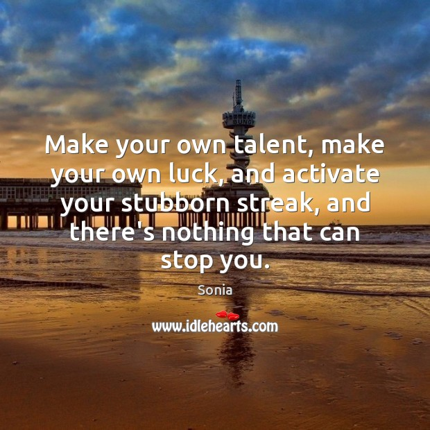 Image, Make your own talent, make your own luck, and activate your stubborn
