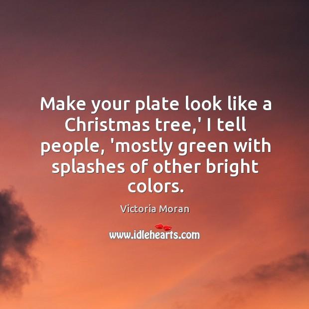 Make your plate look like a Christmas tree,' I tell people, Image
