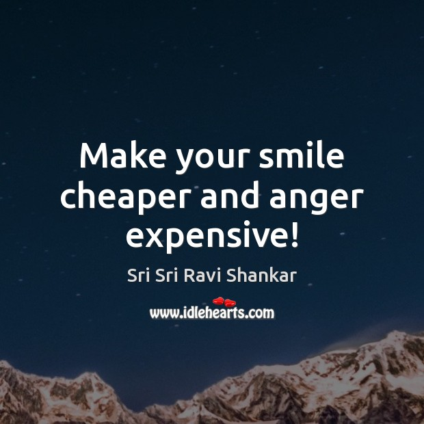 Make your smile cheaper and anger expensive! Image